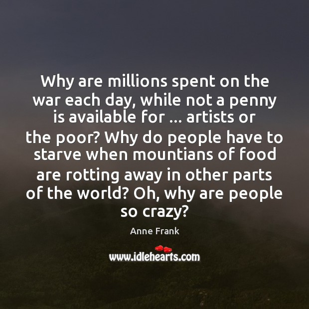 Image, Why are millions spent on the war each day, while not a