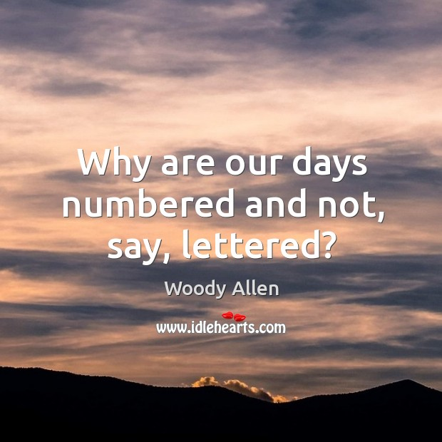 Why are our days numbered and not, say, lettered? Image