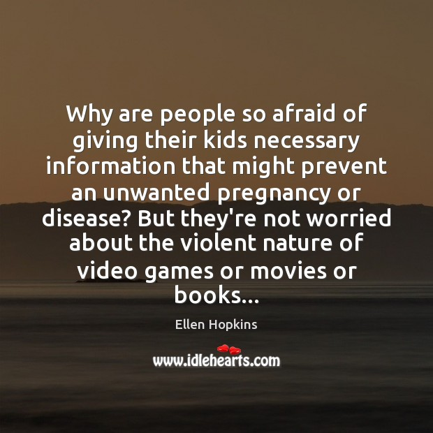 Why are people so afraid of giving their kids necessary information that Ellen Hopkins Picture Quote