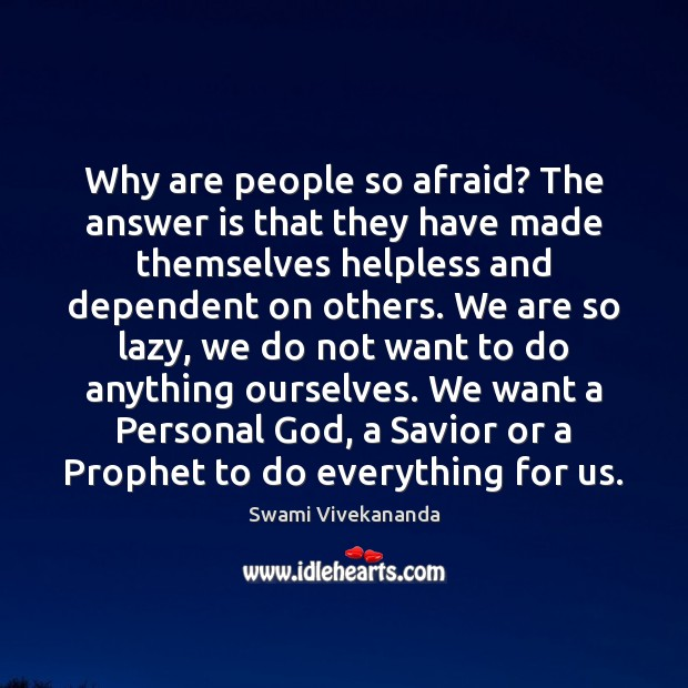 Why are people so afraid? The answer is that they have made Image