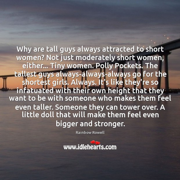 Why are tall guys always attracted to short women? Not just moderately Rainbow Rowell Picture Quote