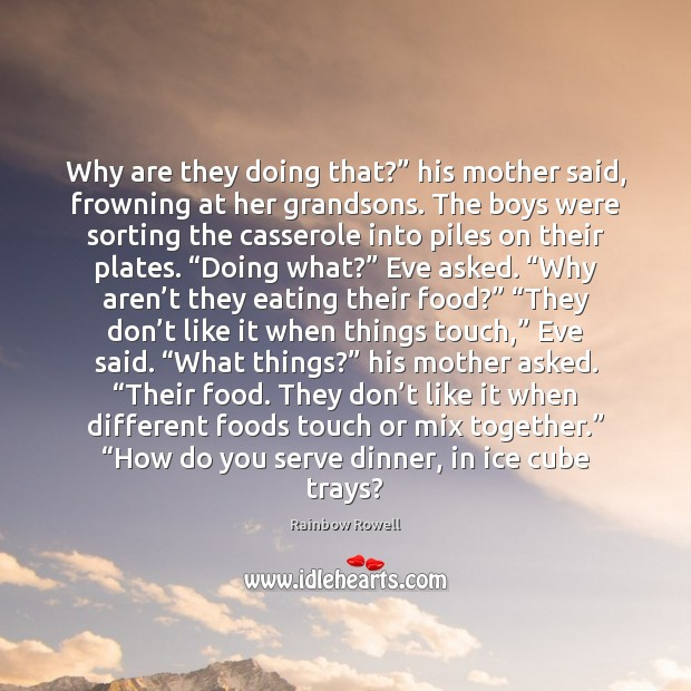 "Why are they doing that?"" his mother said, frowning at her grandsons. Rainbow Rowell Picture Quote"
