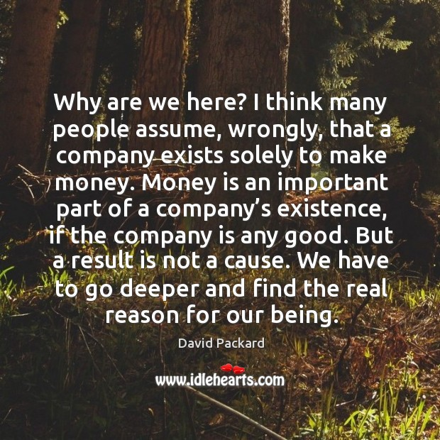 Why are we here? I think many people assume, wrongly Image
