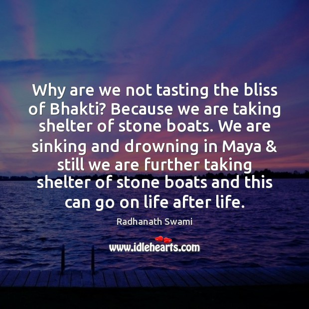 Why are we not tasting the bliss of Bhakti? Because we are Radhanath Swami Picture Quote