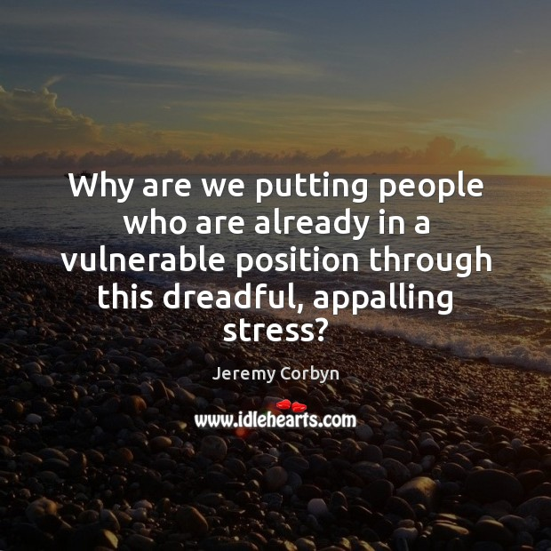 Why are we putting people who are already in a vulnerable position Image