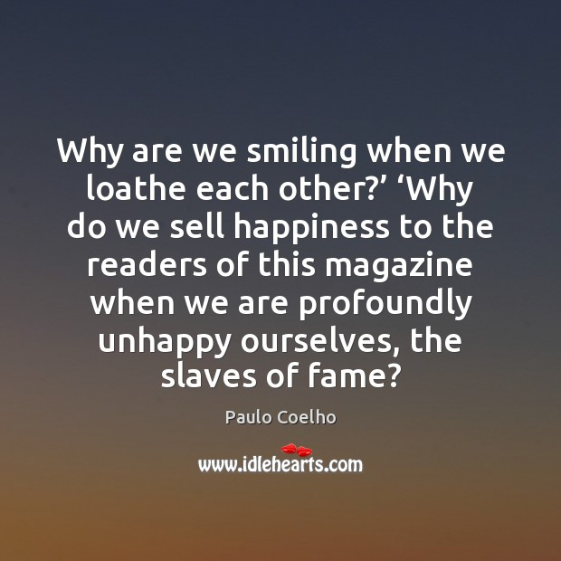 Why are we smiling when we loathe each other?' 'Why do we Image