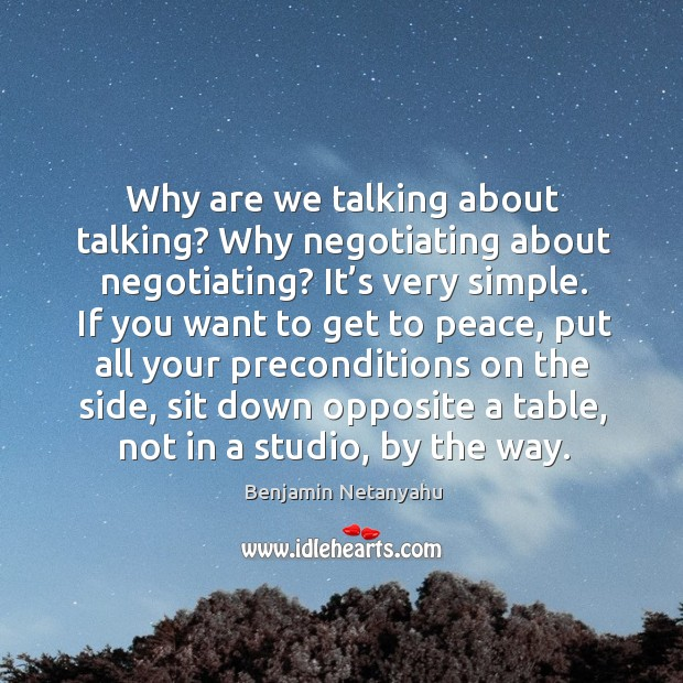 Image, Why are we talking about talking? why negotiating about negotiating?