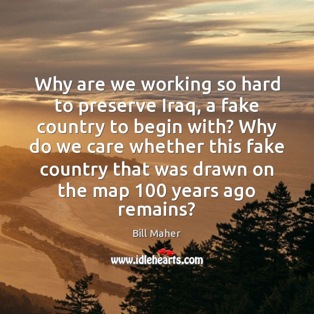 Image, Why are we working so hard to preserve Iraq, a fake country