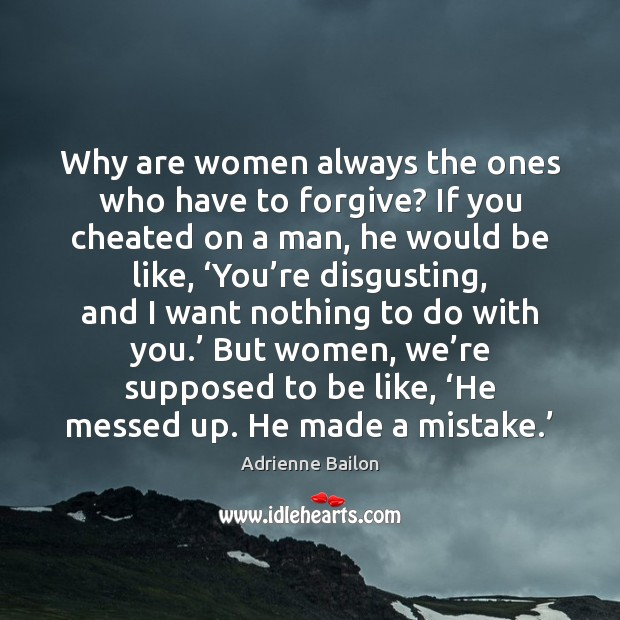 Why are women always the ones who have to forgive? If you Image