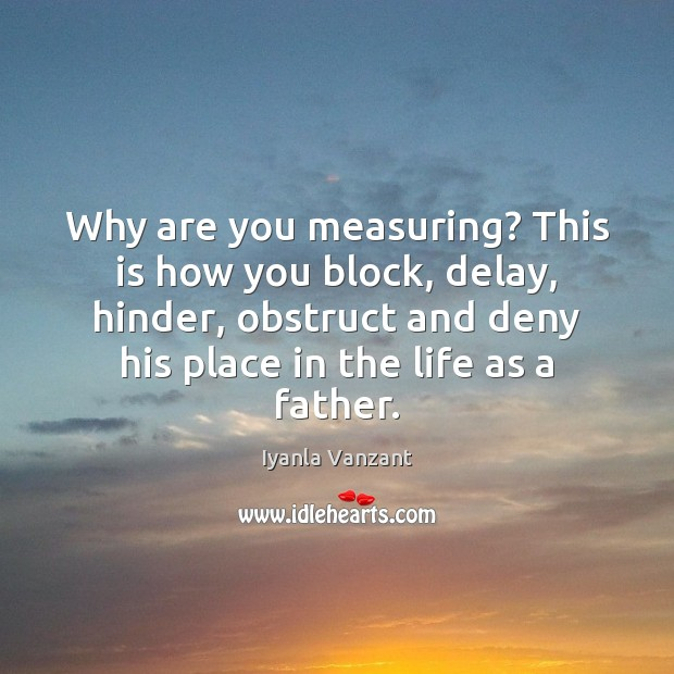 Image, Why are you measuring? This is how you block, delay, hinder, obstruct