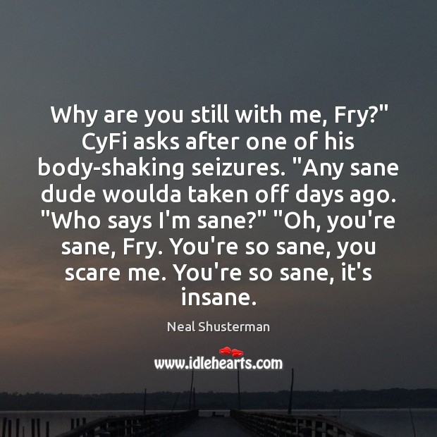 """Why are you still with me, Fry?"""" CyFi asks after one of Image"""