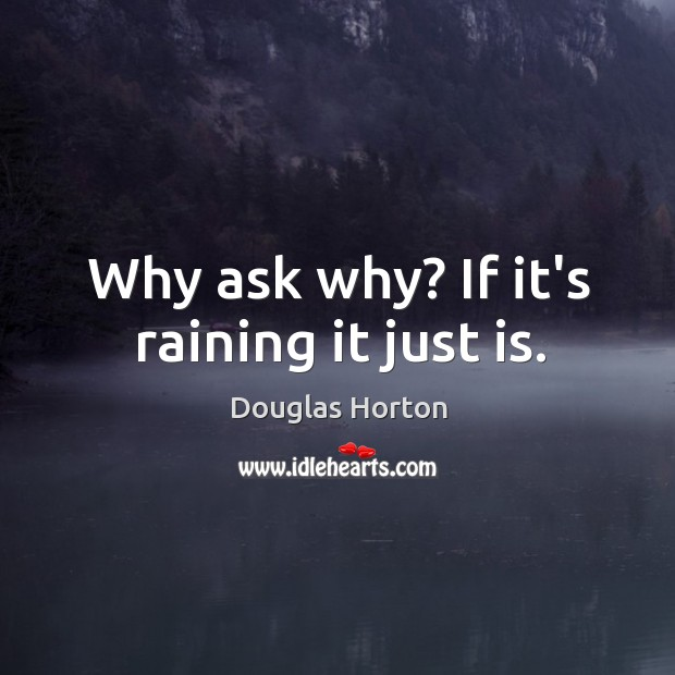 Why ask why? If it's raining it just is. Image
