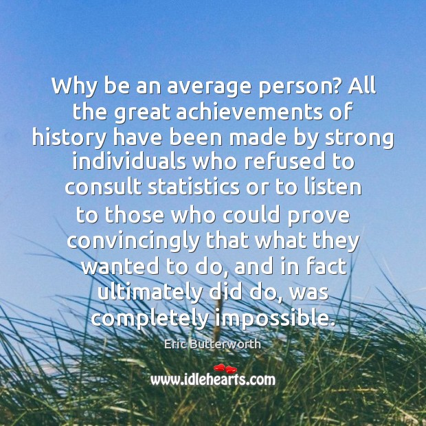 Image, Why be an average person? All the great achievements of history have