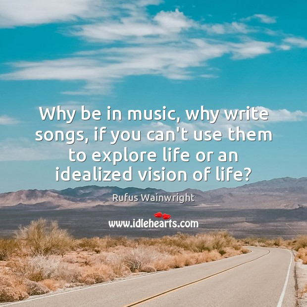 Image, Why be in music, why write songs, if you can't use them