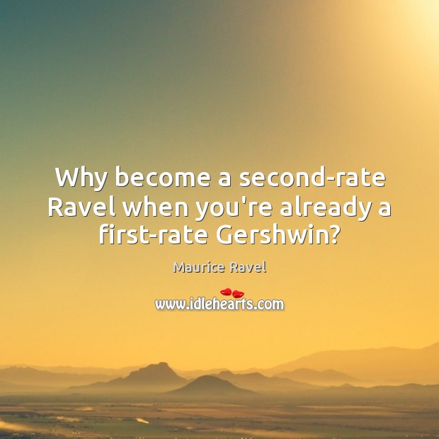 Why become a second-rate Ravel when you're already a first-rate Gershwin? Image