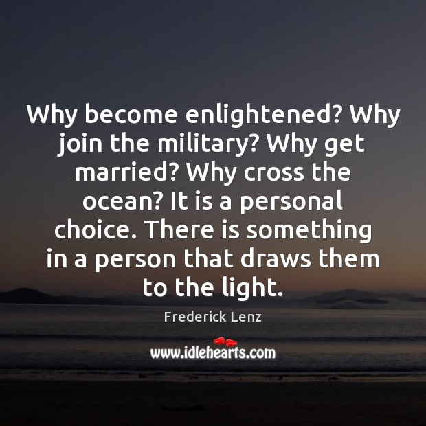 Image, Why become enlightened? Why join the military? Why get married? Why cross