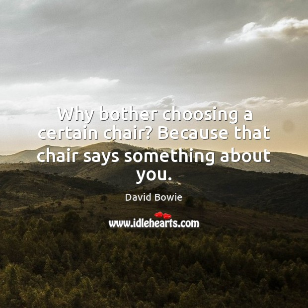 Image, Why bother choosing a certain chair? Because that chair says something about you.