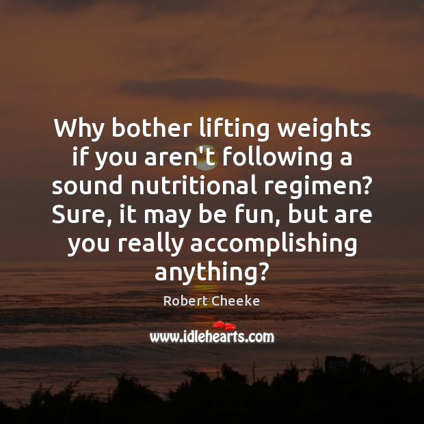 Image, Why bother lifting weights if you aren't following a sound nutritional regimen?