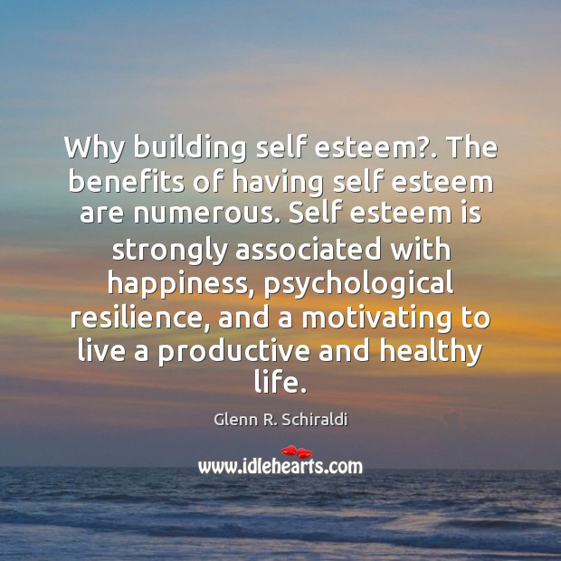Image, Why building self esteem?. The benefits of having self esteem are numerous.