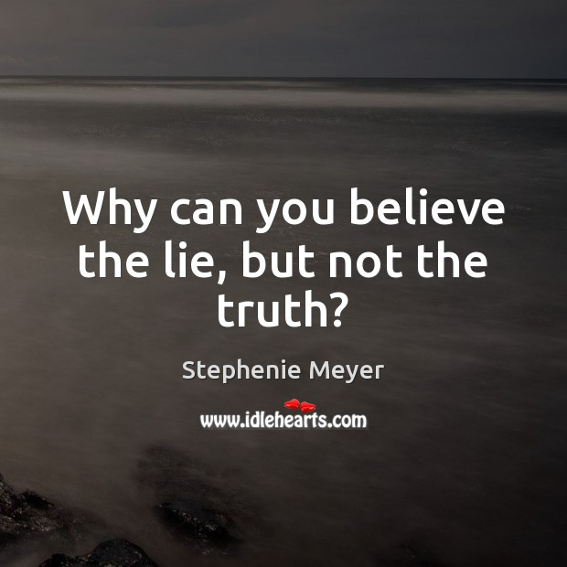Why can you believe the lie, but not the truth? Image