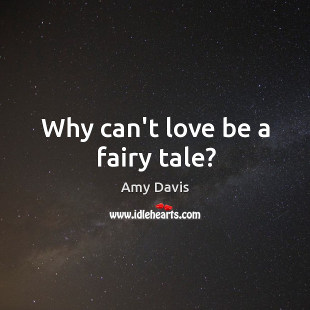 Image, Why can't love be a fairy tale?