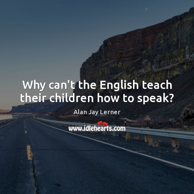 Image, Why can't the English teach their children how to speak?