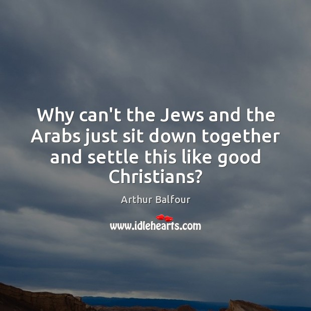 Image, Why can't the Jews and the Arabs just sit down together and