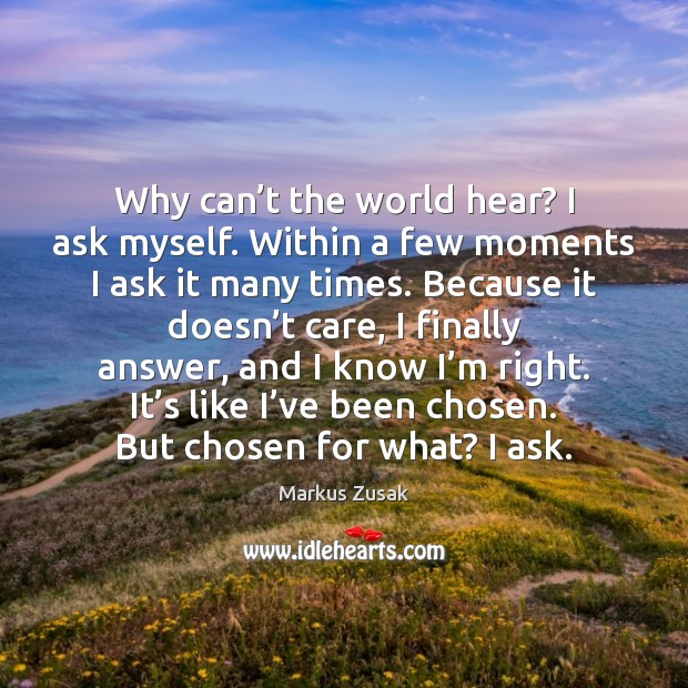 Why can't the world hear? I ask myself. Within a few Markus Zusak Picture Quote