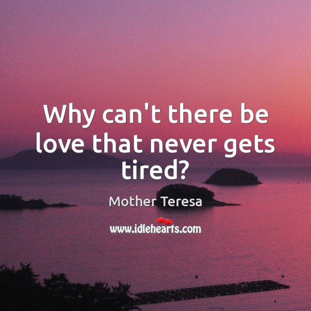 Why can't there be love that never gets tired? Image