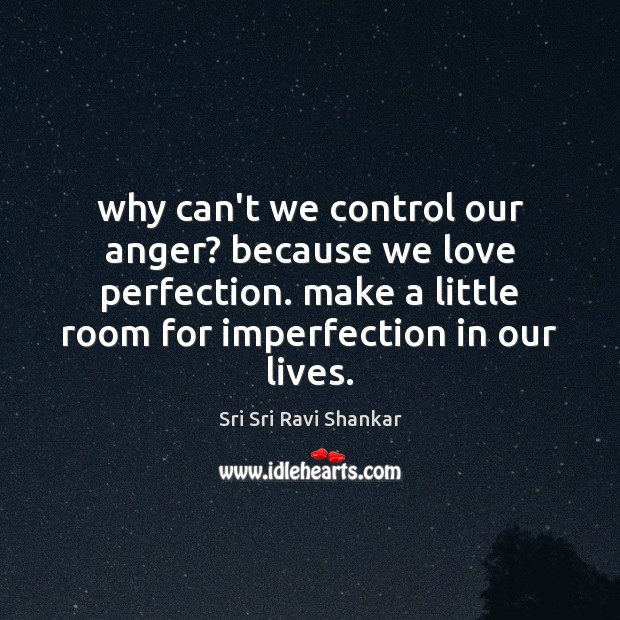 Why can't we control our anger? because we love perfection. make a Imperfection Quotes Image