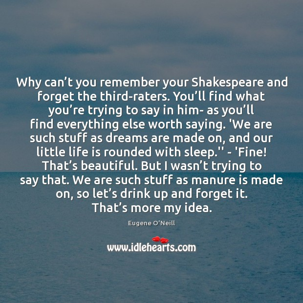 Why can't you remember your Shakespeare and forget the third-raters. You' Image