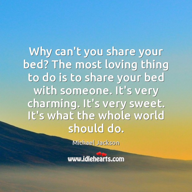 Why can't you share your bed? The most loving thing to do Michael Jackson Picture Quote