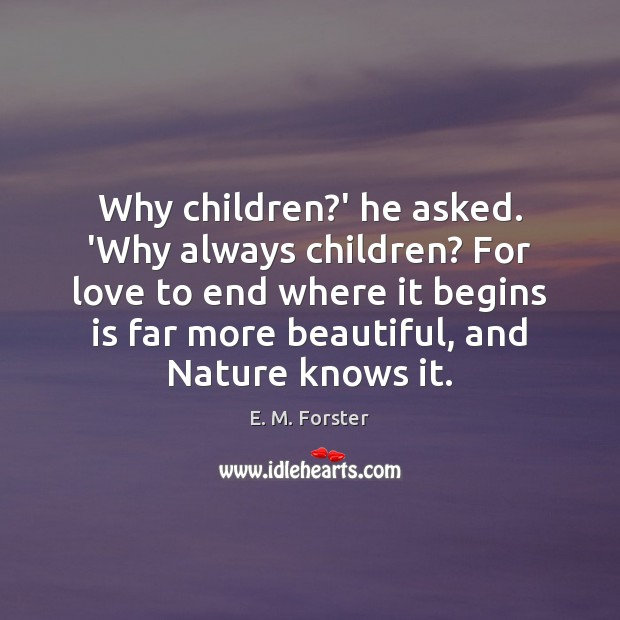 Why children?' he asked. 'Why always children? For love to end Image