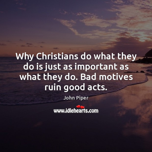 Why Christians do what they do is just as important as what Image