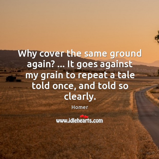Image, Why cover the same ground again? … It goes against my grain to