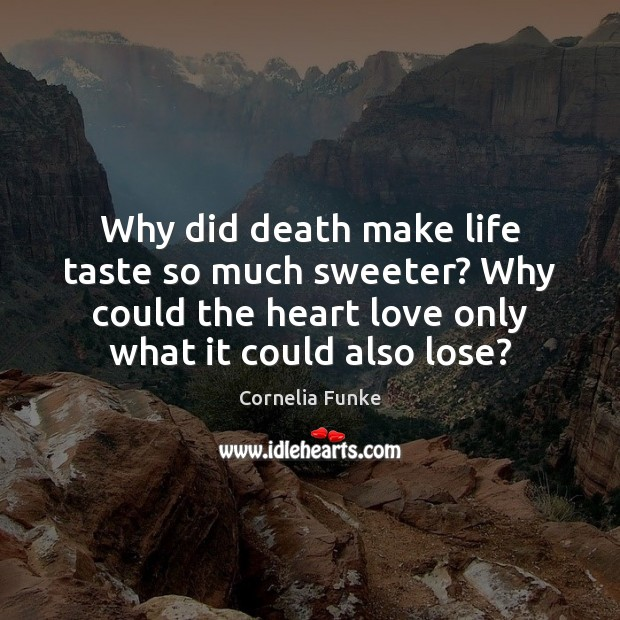 Cornelia Funke Picture Quote image saying: Why did death make life taste so much sweeter? Why could the