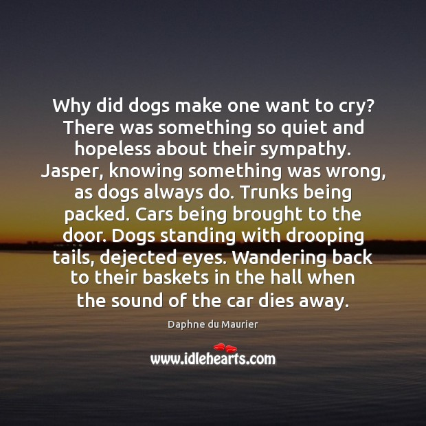 Why did dogs make one want to cry? There was something so Daphne du Maurier Picture Quote