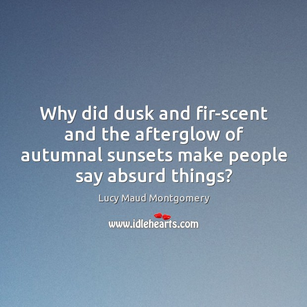 Image, Why did dusk and fir-scent and the afterglow of autumnal sunsets make