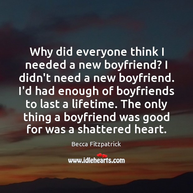 Why did everyone think I needed a new boyfriend? I didn't need Becca Fitzpatrick Picture Quote