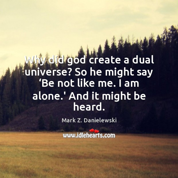 Why did God create a dual universe? So he might say 'Be Mark Z. Danielewski Picture Quote