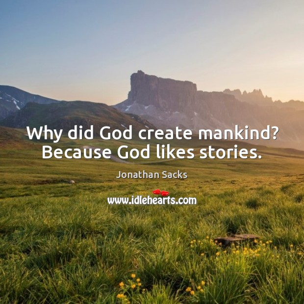 Why did God create mankind? Because God likes stories. Jonathan Sacks Picture Quote