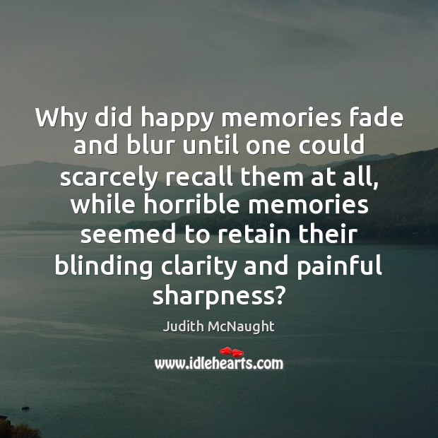 Why did happy memories fade and blur until one could scarcely recall Judith McNaught Picture Quote