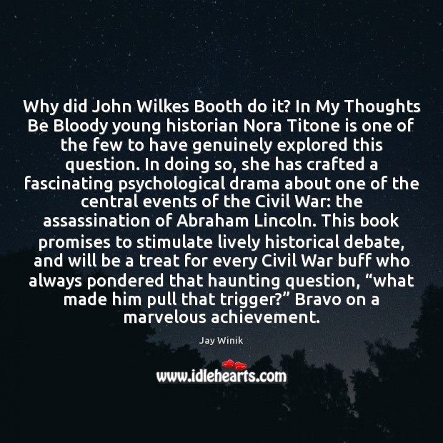 Why did John Wilkes Booth do it? In My Thoughts Be Bloody Image