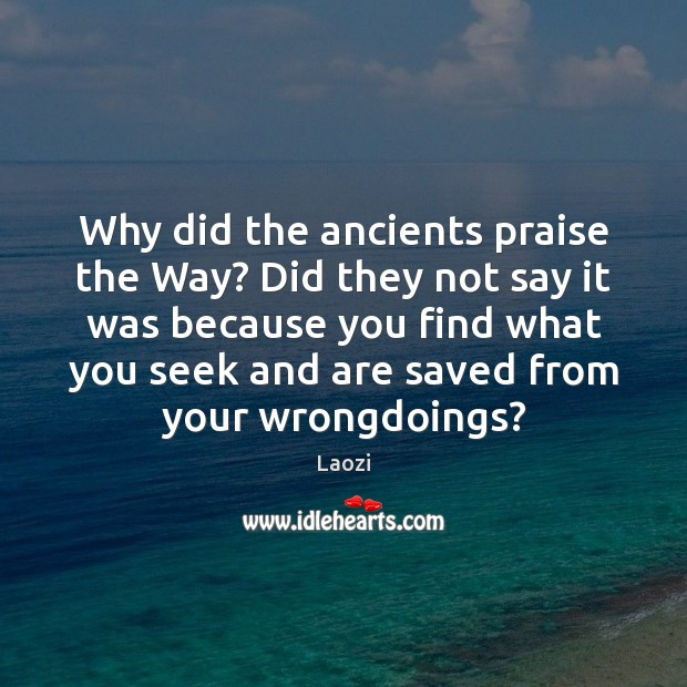 Image, Why did the ancients praise the Way? Did they not say it