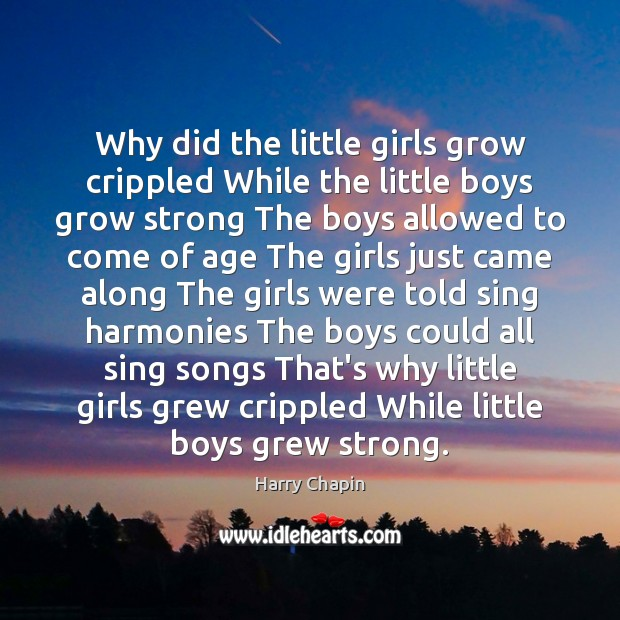 Why did the little girls grow crippled While the little boys grow Image