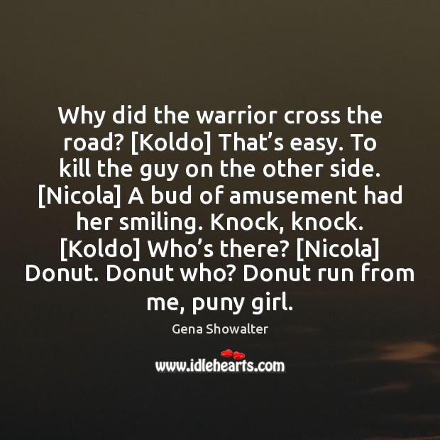 Image, Why did the warrior cross the road? [Koldo] That's easy. To