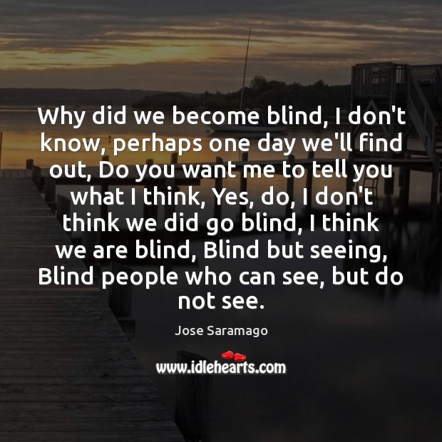 Why did we become blind, I don't know, perhaps one day we'll Image