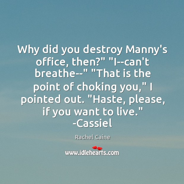 """Why did you destroy Manny's office, then?"""" """"I–can't breathe–"""" """"That is the Image"""