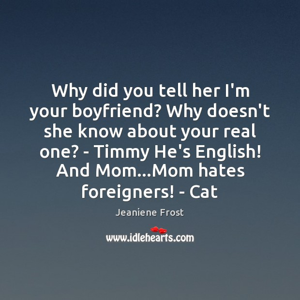 Image, Why did you tell her I'm your boyfriend? Why doesn't she know