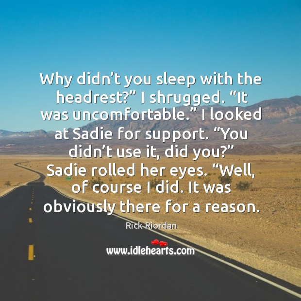 """Why didn't you sleep with the headrest?"""" I shrugged. """"It was Image"""